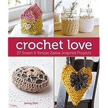 Crochet Love: 27 Sweet & Simple Zakka-Inspired Projects