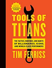 Tools of Titans: The Tactics, Routines, and Habits of Billionaires, Icons, and World-Class Performers (English