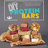 DIY Protein Bars Cookbook: Easy, Healthy, Homemade No-Bake Treats That Taste Like Dessert, But Just Happen To Be Packed With Protein!