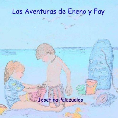 Las Aventuras de Eneno y Fay (Spanish Edition) [Ms. Josefina Palazuelos] (Tapa Blanda)