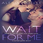 Wait for Me | Alexis Noelle