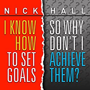 I Know How to Set Goals, So Why Don't I Achieve Them? Speech