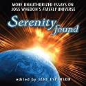 Serenity Found: More Unauthorized Essays on Joss Whedon's Firefly Universe Audiobook by Jane Espenson - editor, Leah Wilson, Nathan Fillion, Orson Scott Card, Lani Diane Rich, Loni Peristere, Yvonne Jocks Narrated by Colby Elliott