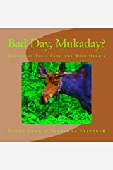 Bad Day, Mukaday?: Whimsical Tales From the Wild Hearts (Volume 13) Paperback