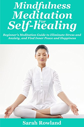 Download for free Mindfulness Meditation for Self-Healing: Beginner's Meditation Guide to Eliminate Stress, Anxiety and Depression, and Find Inner Peace and Happiness