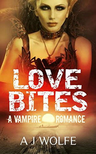 Love Bites: A Vampire Romance (House of Sanquin Paranormal Romance Series Book 1) by [Wolfe, A J]