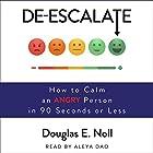 De-Escalate: How to Calm an Angry Person in 90 Seconds or Less | Livre audio Auteur(s) : Douglas E. Noll Narrateur(s) : Aleya Dao