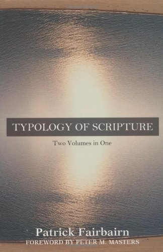 Typology of Scripture: Two Volumes in One (Kregel Classic Reprint Library)