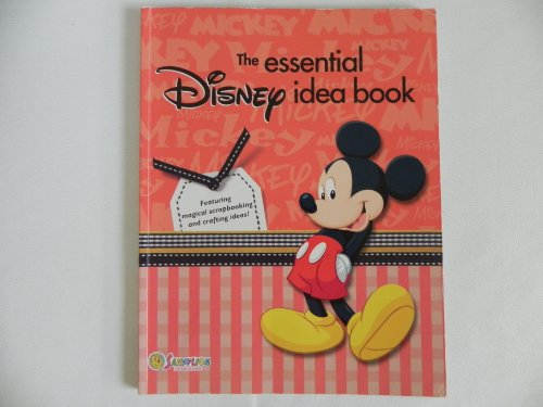 The Essential Disney Idea Book: Featuring Magical Scrapbooking and Crafting Ideas - Essential Scrapbooking