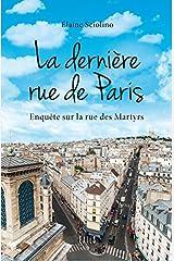 La dernière rue de Paris. choses vues rue des martyrs (French Edition) Paperback
