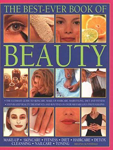 The Best-Ever Book of Beauty: The Ultimate Guide To Skincare, Makeup, Haircare, Hairstyling, Diet And Fitness: Step-By-Step Beauty Treatments And Routines In Over 900 Fabulous Photographs