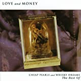 Cheap Pearls and Whisky Dreams: The Best of Love and Money