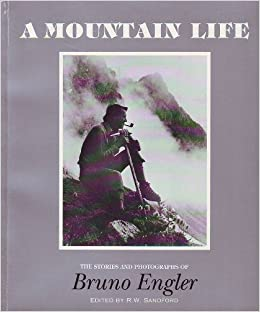 A Mountain Life: The Stories and Photographs of Bruno Engler (2001-06-03)