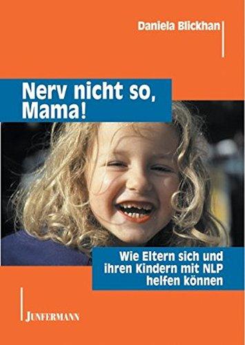 nerv-nicht-so-mama-wie-eltern-sich-und-ihren-kindern-mit-nlp-helfen-knnen