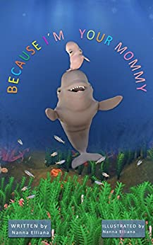 Beluga Tales - Because I'm Your Mommy: Children's book for ages 2 4 8 with animals (Bedtime Stories Early Readers Picture Books in Kids Collection) by [Elliana, Nanna]
