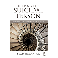 Helping the Suicidal Person: Tips and Techniques for Professionals