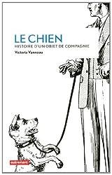 Le chien : Histoire d'un objet de compagnie