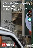 img - for After the Arab Spring: Power Shift in the Middle East? (IDEAS Special Reports) book / textbook / text book