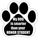 """""""My Dog Is Smarter Than Your Honor Student"""" Car Magnet With Unique Paw Shaped Design Measures 5.2 by 5.2 Inches Covered In UV Gloss For Weather Protection"""