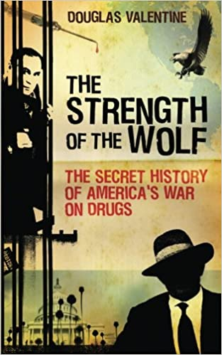 The Strength Of The Wolf: The Secret History Of Americau0027s War On Drugs: Douglas  Valentine: 9781844675647: Amazon.com: Books