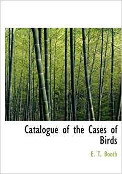 Catalogue of the Cases of Birds