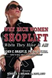 Why Rich Women Shoplift - When They Have It All!, D. Crim., John C., John Brady II, , D. Crim., 0615686176