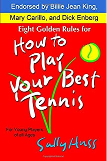 Eight Golden Rules for How to Play Your Best Tennis