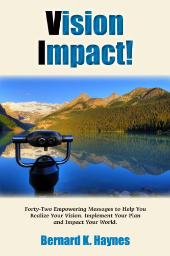 Vision Impact! - How to Realize Your Vision, Implement Your Plan and Impact Your World