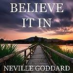 Believe It In | Neville Goddard