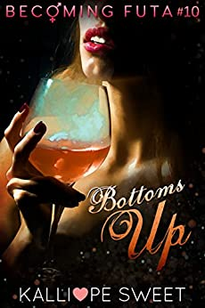 Bottoms Up — Becoming Futa #10 by [Sweet, Kalliope]