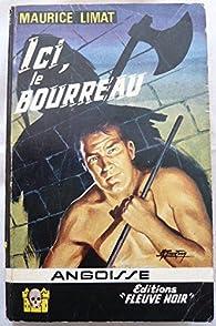 Ici, le bourreau par Maurice Limat