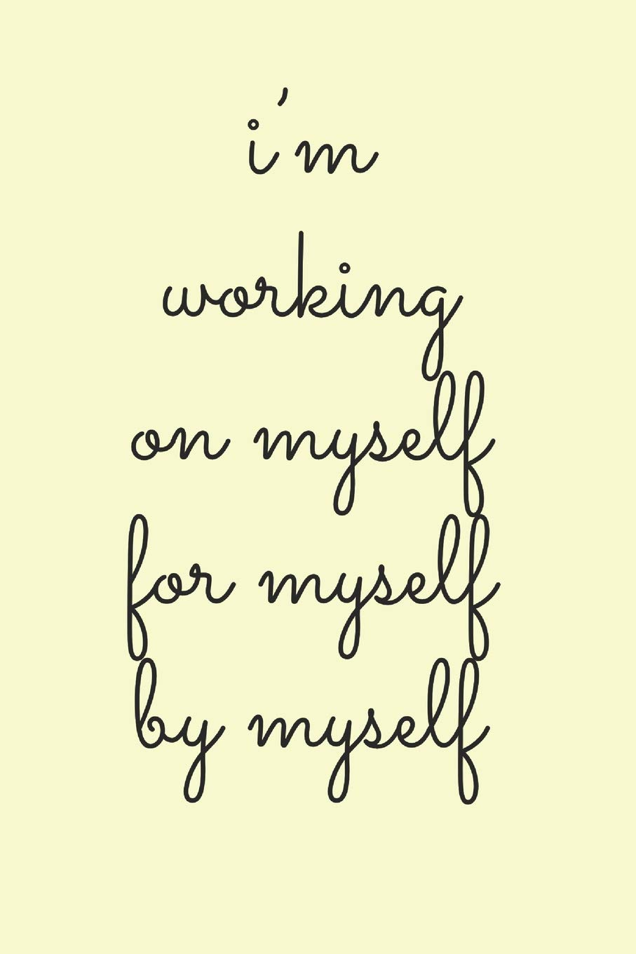 I'm Working On Myself For Myself By Myself: Inspiring Quote Diary ...