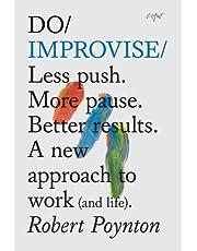 Poynton, R: Do Improvise: Less Push. More Pause. Better Results