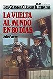La Vuelta Al Mundo en 80 Dias (Los Grandes Clasicos Ilustrados) (Spanish Edition)