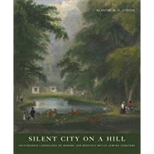 Silent City on a Hill: Picturesque Landscapes of Memory and Boston's Mount Auburn Cemetery