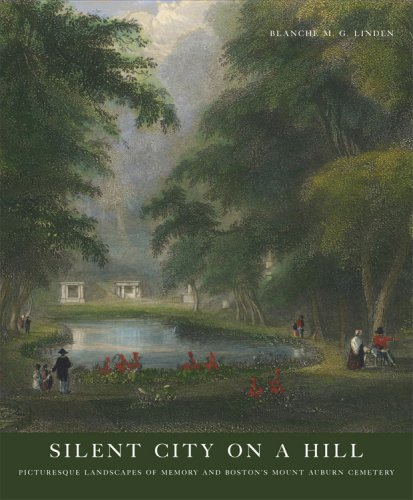 Silent City on a Hill: Picturesque Landscapes of Memory and Boston's Mount Auburn Cemetery (9 Hill Silent)