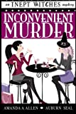 Inconvenient Murder: An Inept Witches Mystery (Volume 1)