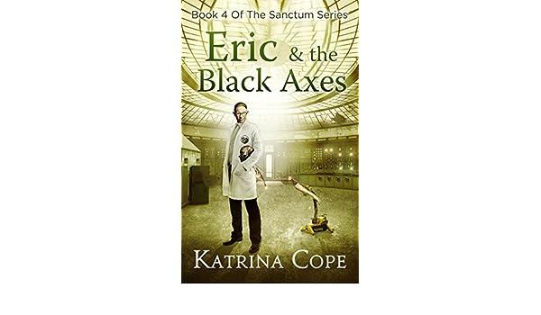 Eric & the Black Axes: Book 4 (The Sanctum Series) (English Edition) eBook: Katrina Cope: Amazon.es: Tienda Kindle