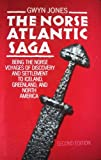The Norse Atlantic Saga : Being the Norse Voyages of Discovery and Settlement to Iceland, Greenland, America, Jones, Gwyn, 0192158864