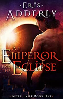 An Emperor for the Eclipse (After Exile Book 1) by [Adderly, Eris]
