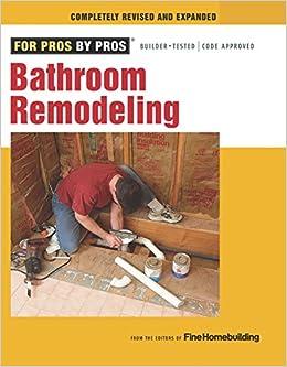 Bathroom Remodeling For Pros By Pros Editors Of Fine Homebuilding - Bathroom remodel books