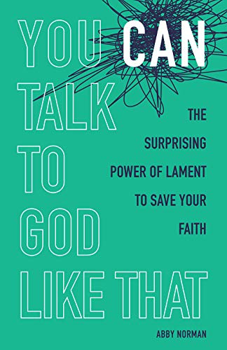 Book Cover: You Can Talk to God Like That: The Surprising Power of Lament to Save Your Faith