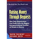 Raising Money Through Bequests: How Your Organization Can Profit from the Biggest Intergenerational Transfer of...