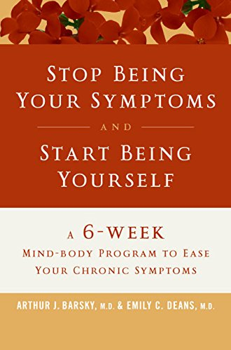 Stop Being Your Symptoms and Start Being Yourself: The 6-Week Mind-Body Program to Ease Your Chronic Symptoms