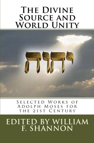 The Divine Source and World Unity: Selected Works of Adolph Moses for the 21st Century PDF