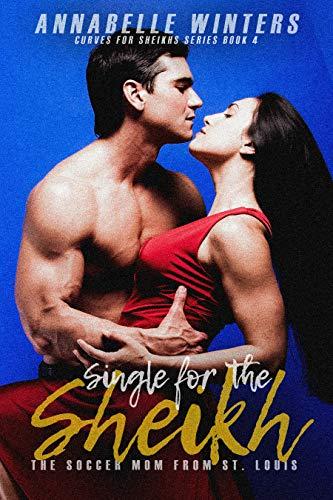 Shiekh Girl - Single for the Sheikh: A Royal Billionaire Romance Novel (Curves for Sheikhs Series Book 4)