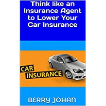 Think like an Insurance Agent to Lower Your Car Insurance