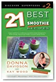 21 Best Superfood Smoothie Recipes - Discover Superfoods #2: Superfood smoothies especially designed to nourish organs, cells, and our immune system, and help us resist diseases. (Volume 1)