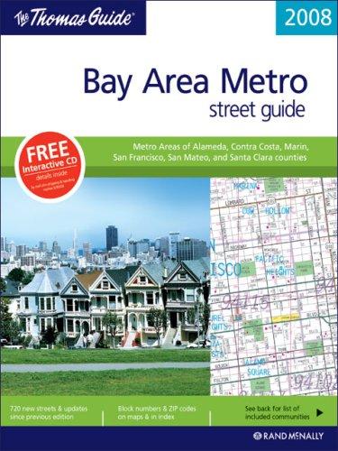 The Thomas Guide 2008 Bay Area Metro: Metro Areas of Alameda, Contra Costa, Marin, San Francisco, San Mateo, and Santa Clara Counties (Metro Bay Area Street Guide)