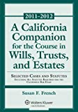 A California Companion for the Course in Wills, Trusts, and Estates : Selected Cases and Statutes Including All Statutes Required for the California Bar Exam, French, Susan F., 0735507325